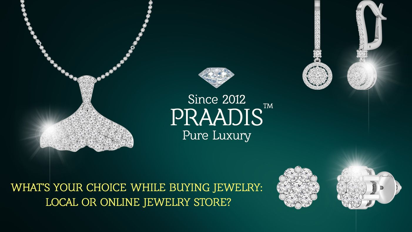 What's your Choice While Buying Jewelry: Local or Online Jewelry Store?